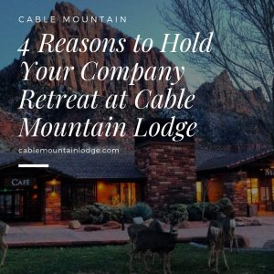4 Reasons to Hold Your Company Retreat at Cable Mountain Lodge