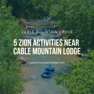5 Zion Activities Near Cable Mountain Lodge