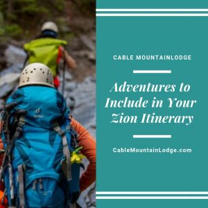 Adventures to Include in Your Zion Itinerary