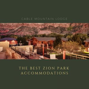 The Best Zion Park Accommodations